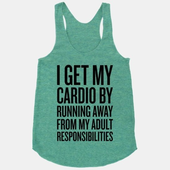 i-get-my-cardio-running-away-responsibilities