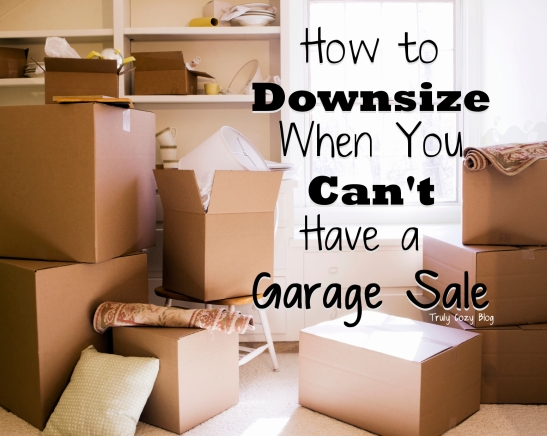 How-To-Downsize-When-You-Cant-Have-A-Garage-Sale-TrulyCozyBlog