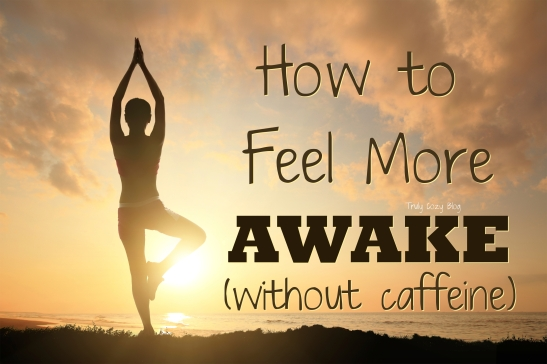 How to Feel More Awake (without caffeine)