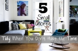 5 Small Chores: Tidy When You Don't Have The Time | TrulyCozyBlog.com