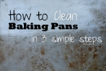 How to Clean Baking Pans in 3 Simple Steps | TrulyCozyBlog.com