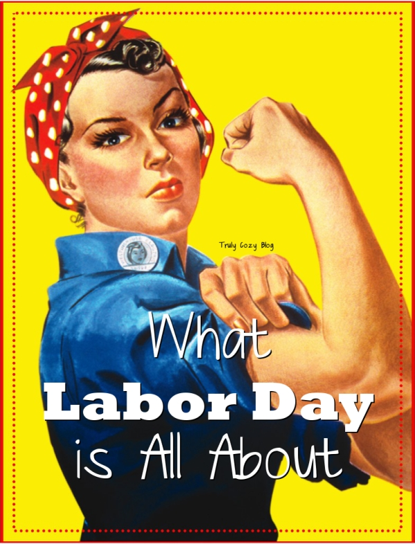 What Labor Day is All About | TrulyCozyBlog.com